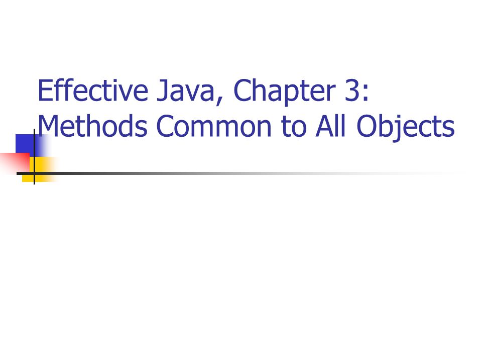 Effective Java, Chapter 3: Methods Common to All Objects