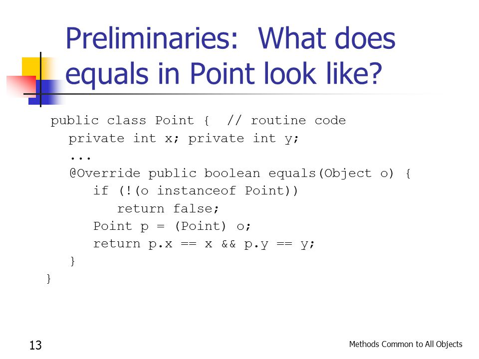 Methods Common to All Objects 13 Preliminaries: What does equals in Point look like.