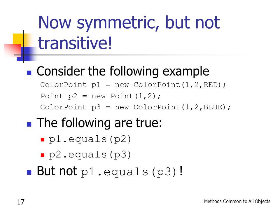 Methods Common to All Objects 17 Now symmetric, but not transitive.