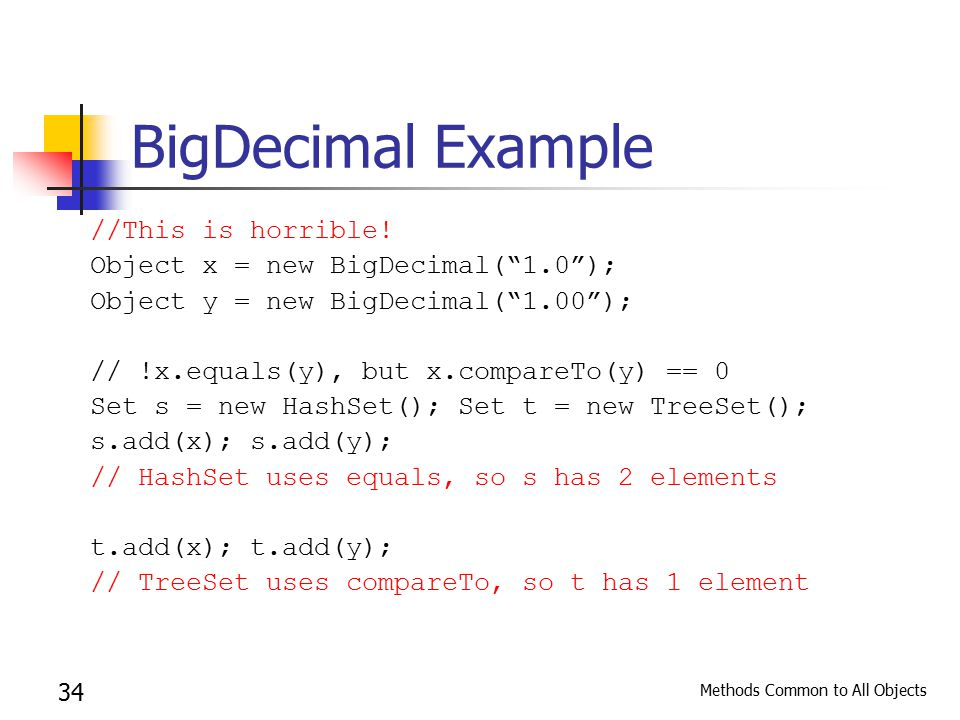 Methods Common to All Objects 34 BigDecimal Example //This is horrible.