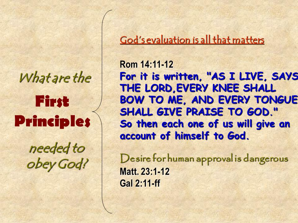 God's evaluation is all that matters Rom 14:11-12 For it is written, AS I LIVE, SAYS THE LORD,EVERY KNEE SHALL BOW TO ME, AND EVERY TONGUE SHALL GIVE PRAISE TO GOD. So then each one of us will give an account of himself to God.