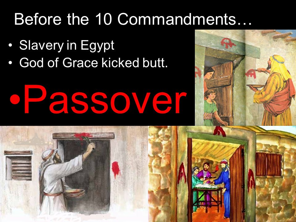 Before the 10 Commandments… Slavery in Egypt God of Grace kicked butt. Passover
