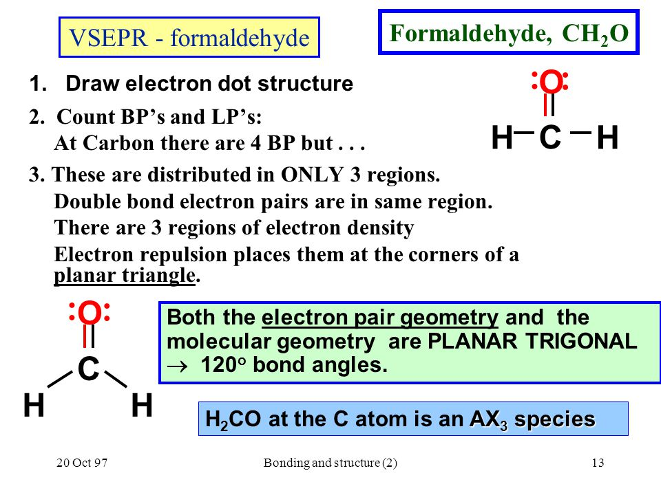 20 Oct 97Bonding and structure (2)13 2. Count BP's and LP's: At Carbon there are 4 BP but... 3. These are distributed in ONLY 3 regions. Double bond e
