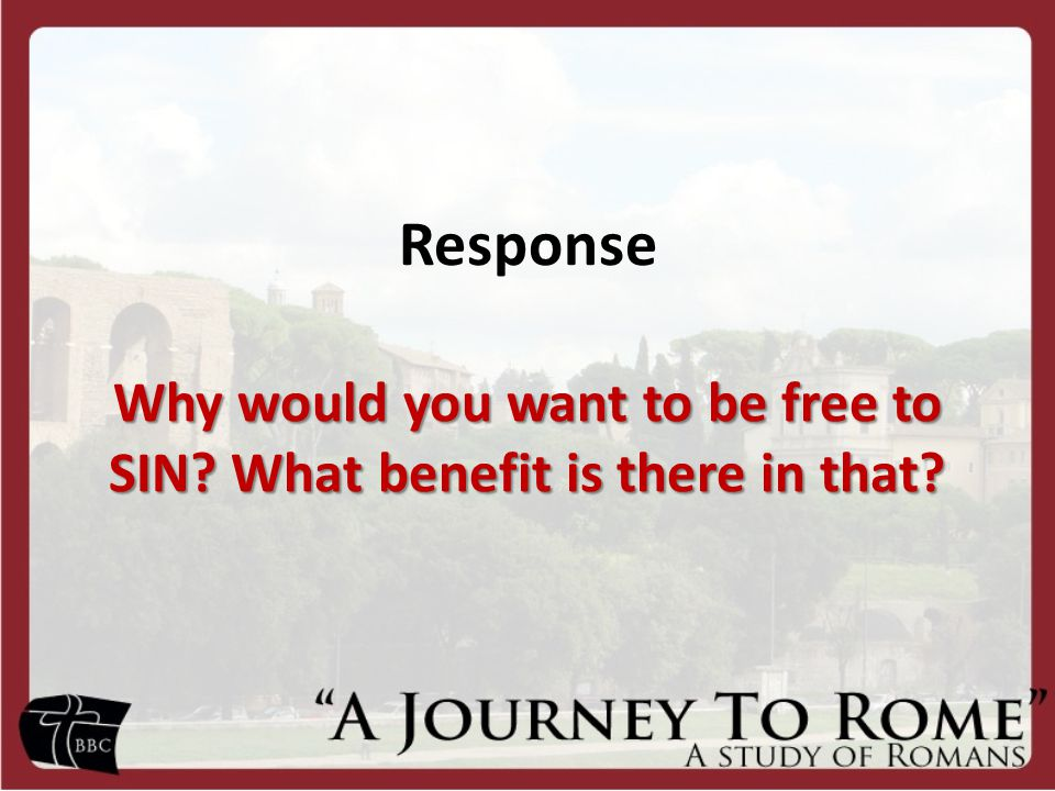 Response Why would you want to be free to SIN What benefit is there in that