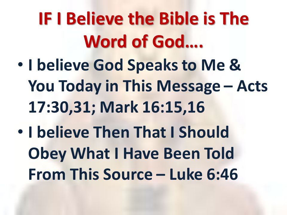 IF I Believe the Bible is The Word of God….