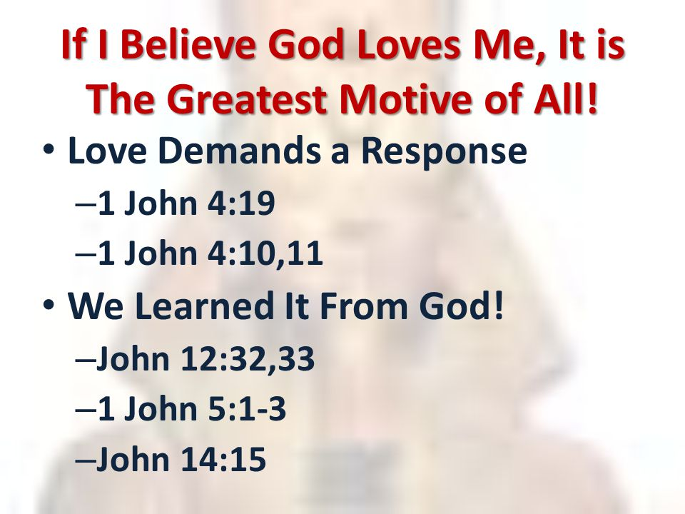 If I Believe God Loves Me, It is The Greatest Motive of All.