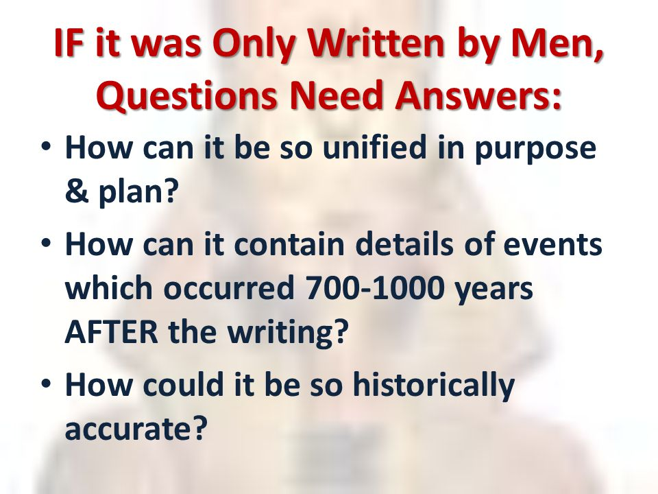 IF it was Only Written by Men, Questions Need Answers: How can it be so unified in purpose & plan.