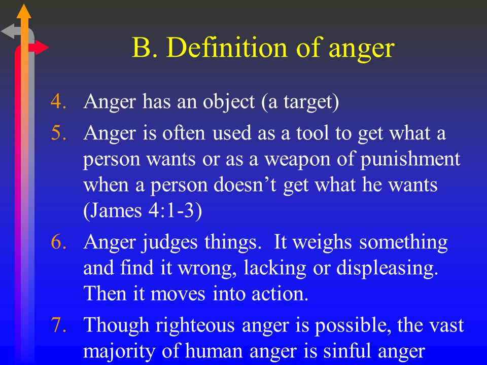 B. Definition of anger 4.Anger has an object (a target) 5.Anger is often used as a tool to get what a person wants or as a weapon of punishment when a