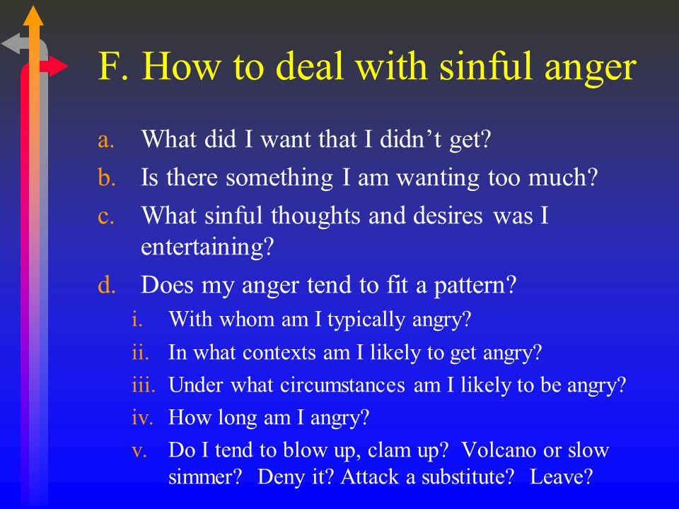 F. How to deal with sinful anger a.What did I want that I didn't get.