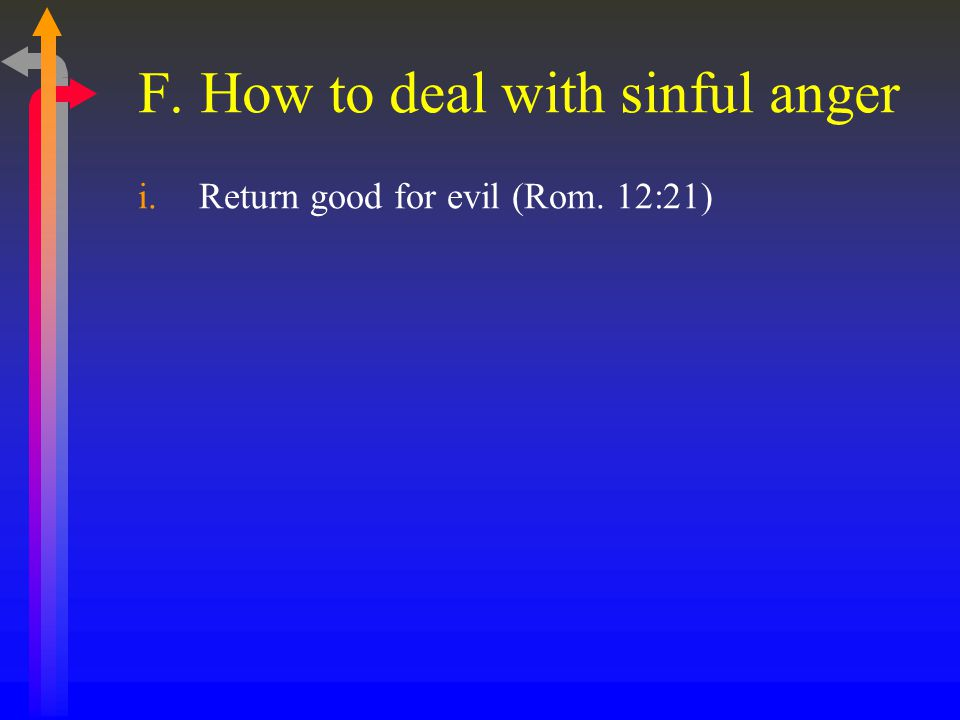 F. How to deal with sinful anger i.Return good for evil (Rom. 12:21)