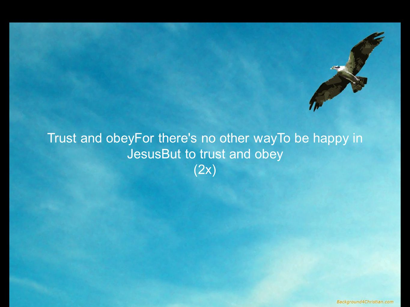 Trust and obeyFor there's no other wayTo be happy in JesusBut to trust and obey (2x)