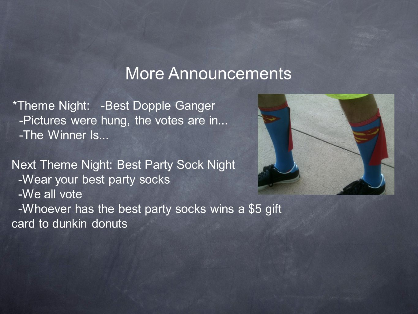 More Announcements Next Theme Night: Best Party Sock Night -Wear your best party socks -We all vote -Whoever has the best party socks wins a $5 gift c
