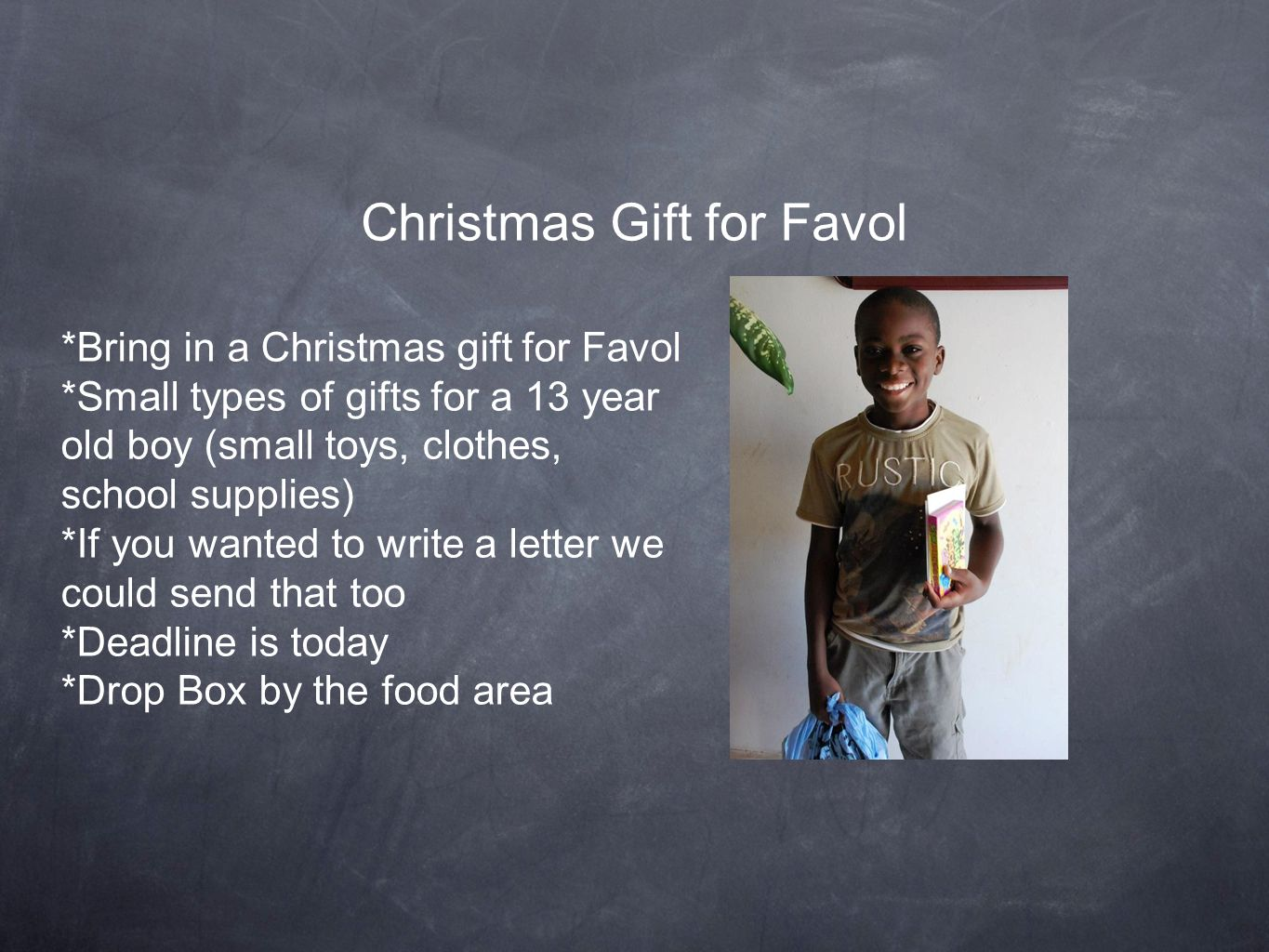 Christmas Gift for Favol *Bring in a Christmas gift for Favol *Small types of gifts for a 13 year old boy (small toys, clothes, school supplies) *If y