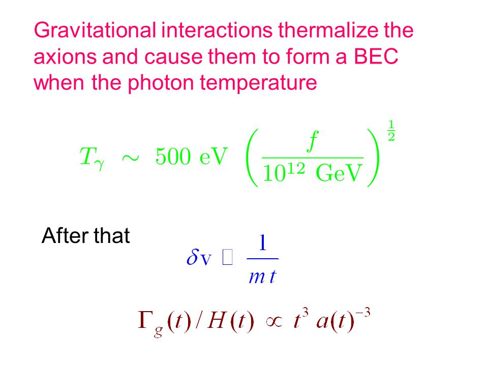 Gravitational interactions thermalize the axions and cause them to form a BEC when the photon temperature After that