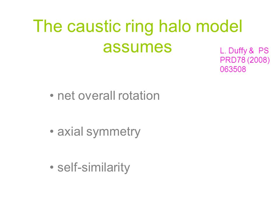 The caustic ring halo model assumes net overall rotation axial symmetry self-similarity L.