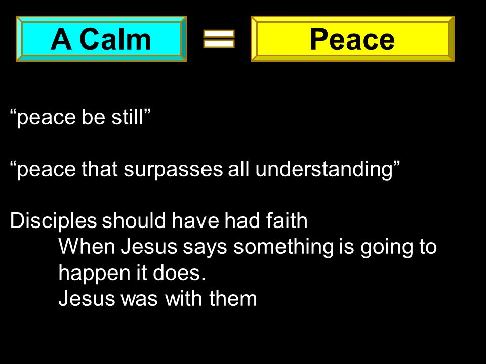 """A CalmPeace """"peace be still"""" """"peace that surpasses all understanding"""" Disciples should have had faith When Jesus says something is going to happen it"""