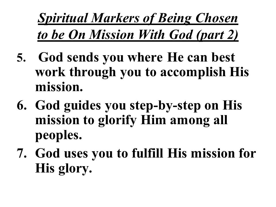 Spiritual Markers of Being Chosen to be On Mission With God 1.God chooses you to involve you in His Mission to reconcile the world.