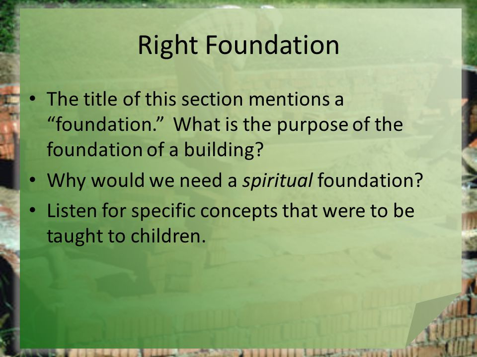 Right Foundation The title of this section mentions a foundation. What is the purpose of the foundation of a building.
