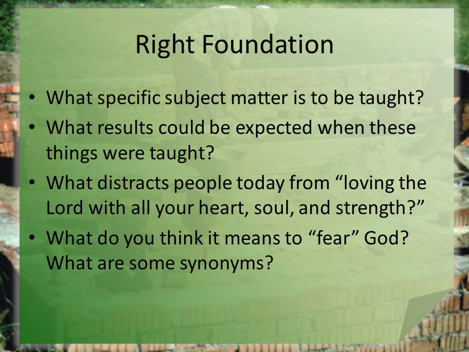 Right Foundation What specific subject matter is to be taught.