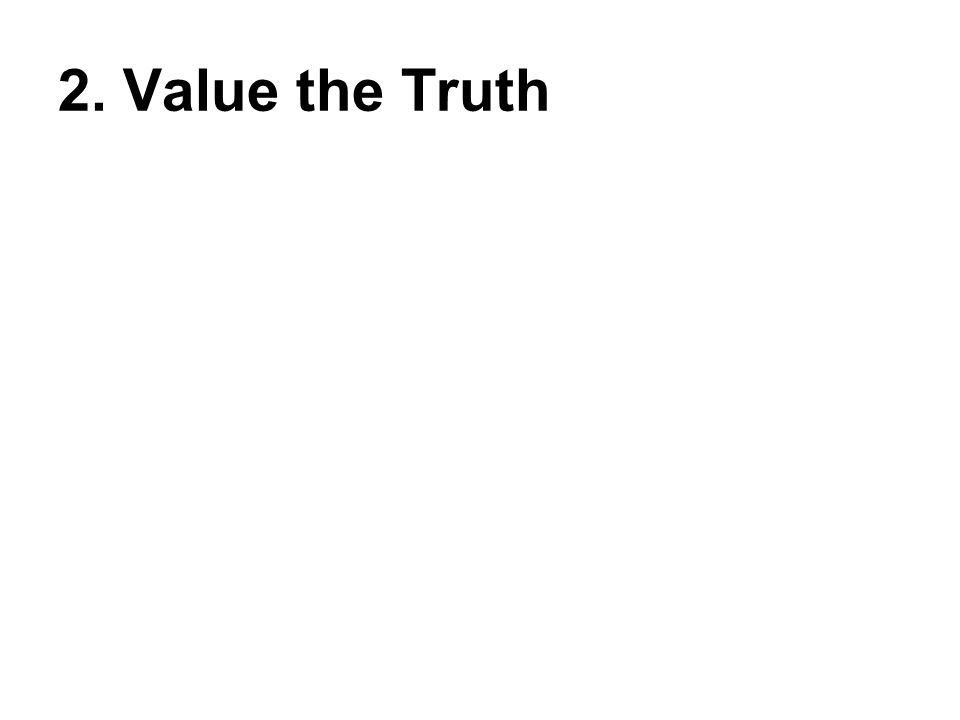 2. Value the Truth