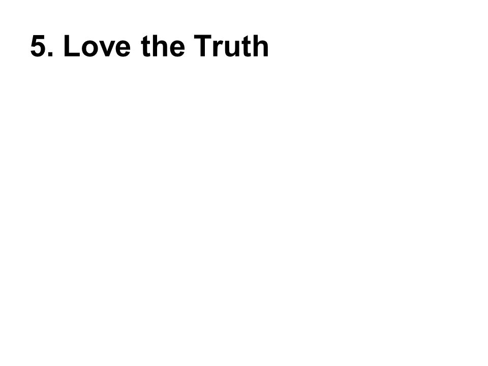 5. Love the Truth