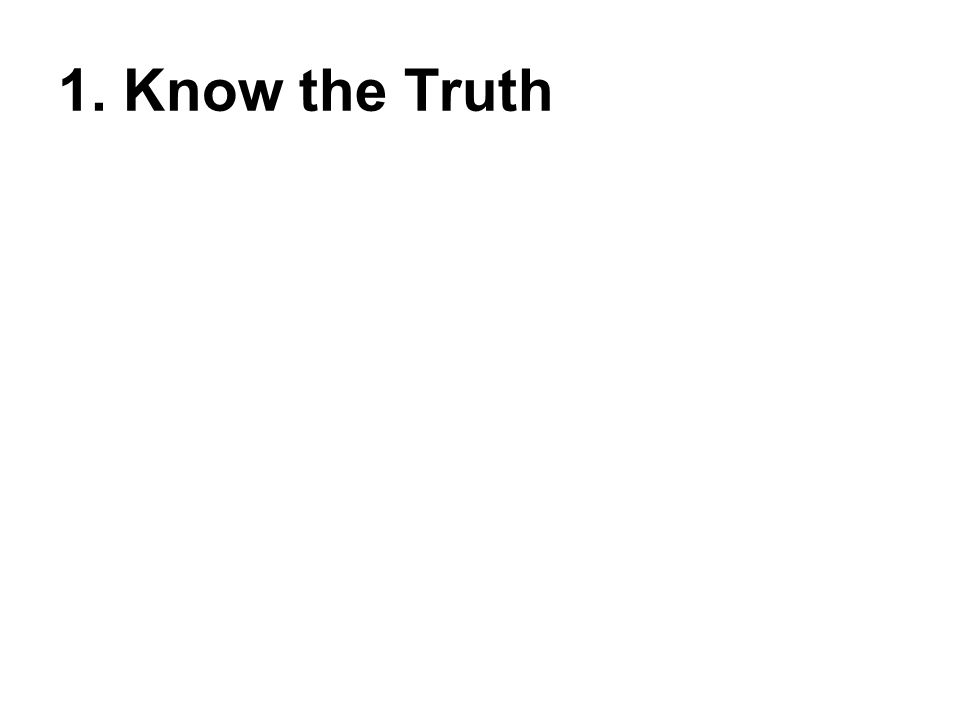 1. Know the Truth