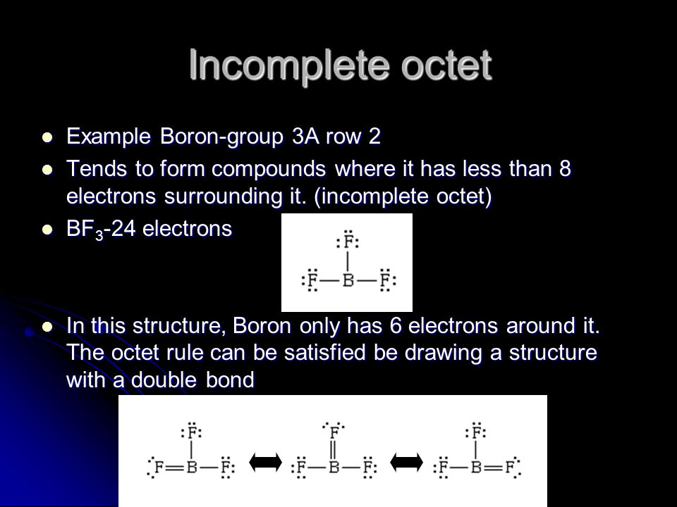 Incomplete octet Since fluorine is so much more electronegative than boron, the structure seems doubtful.