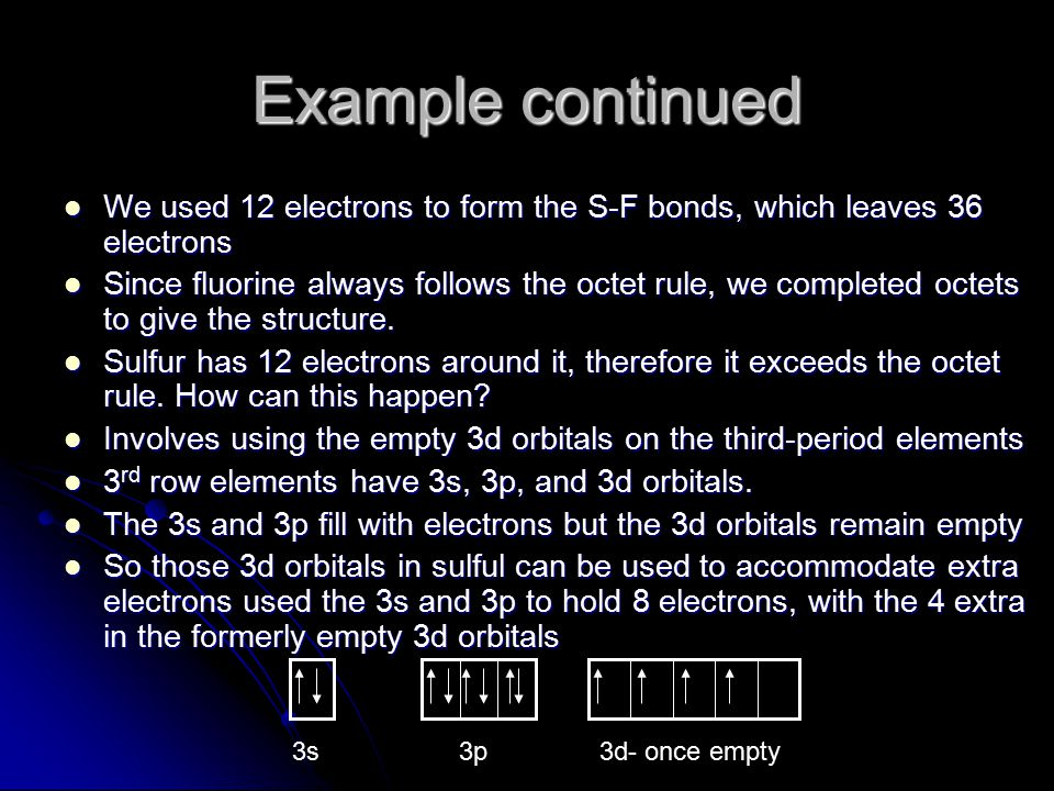 Example continued We used 12 electrons to form the S-F bonds, which leaves 36 electrons We used 12 electrons to form the S-F bonds, which leaves 36 el