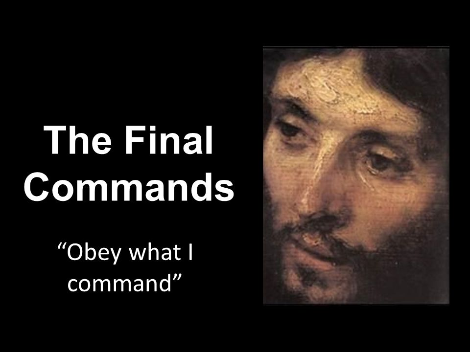 """The Final Commands """"Obey what I command"""""""