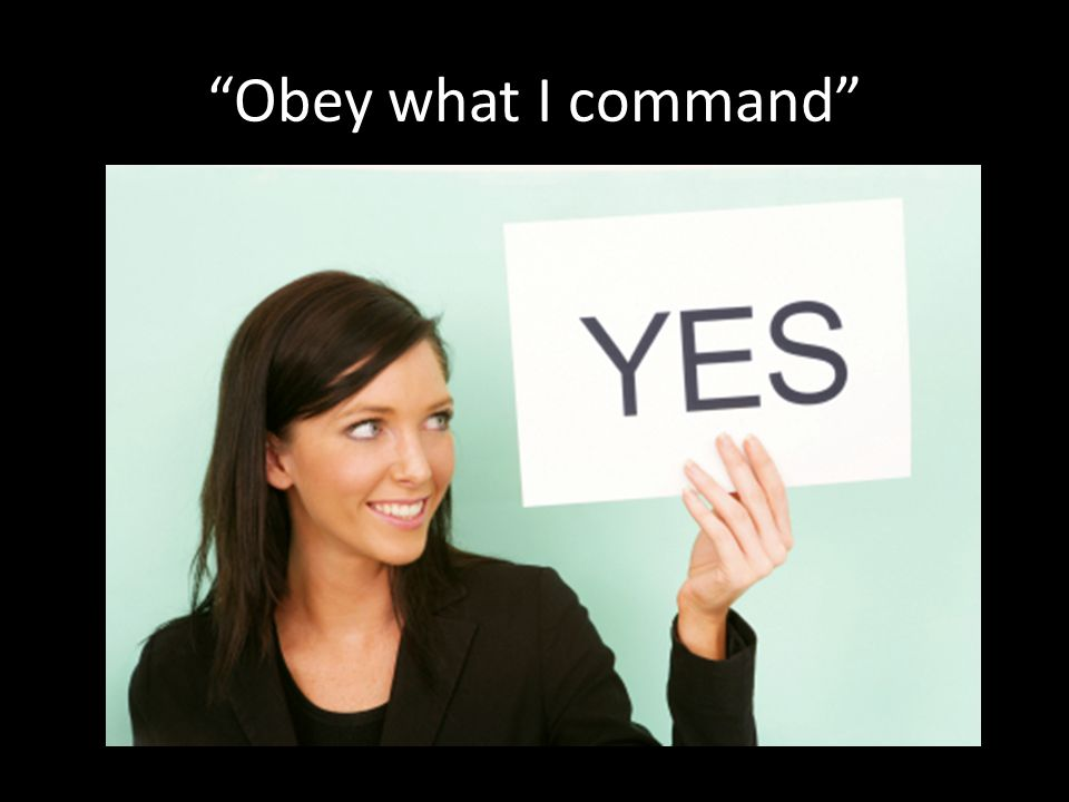 """""""Obey what I command"""""""