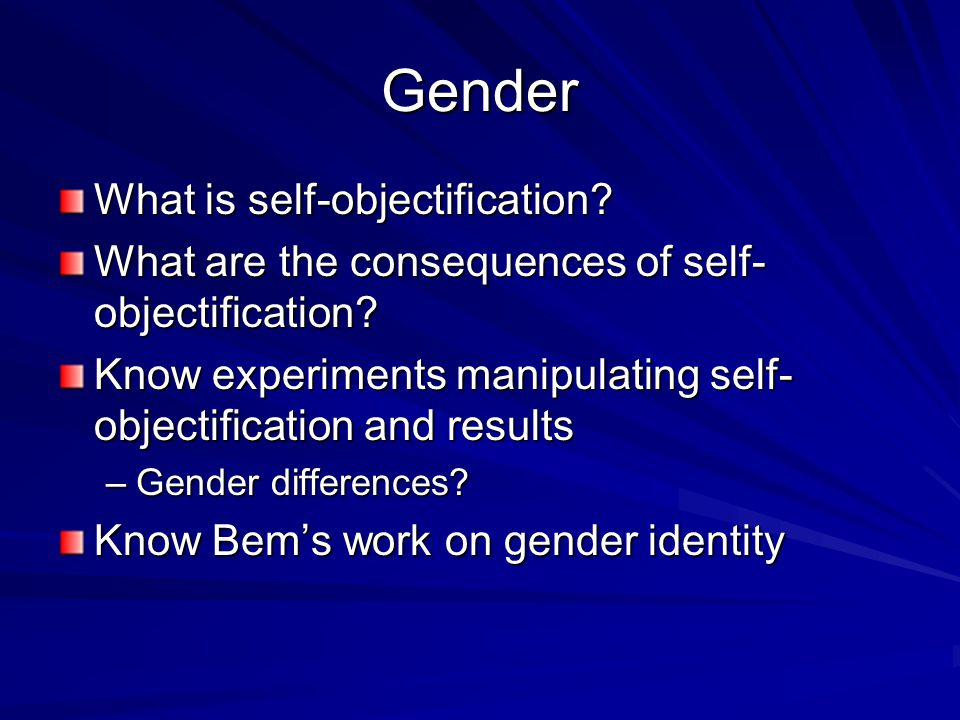 Gender What is self-objectification. What are the consequences of self- objectification.