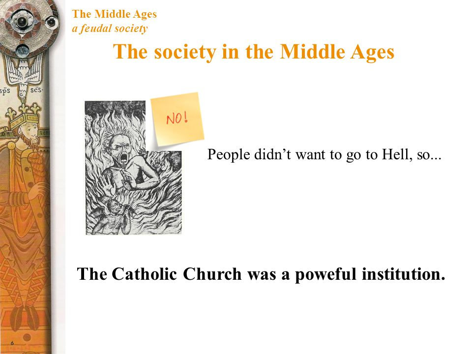 The Middle Ages a feudal society The society in the Middle Ages The Catholic Church was a poweful institution.