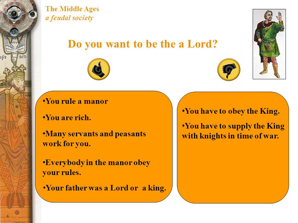 The Middle Ages a feudal society Do you want to be the a Lord.