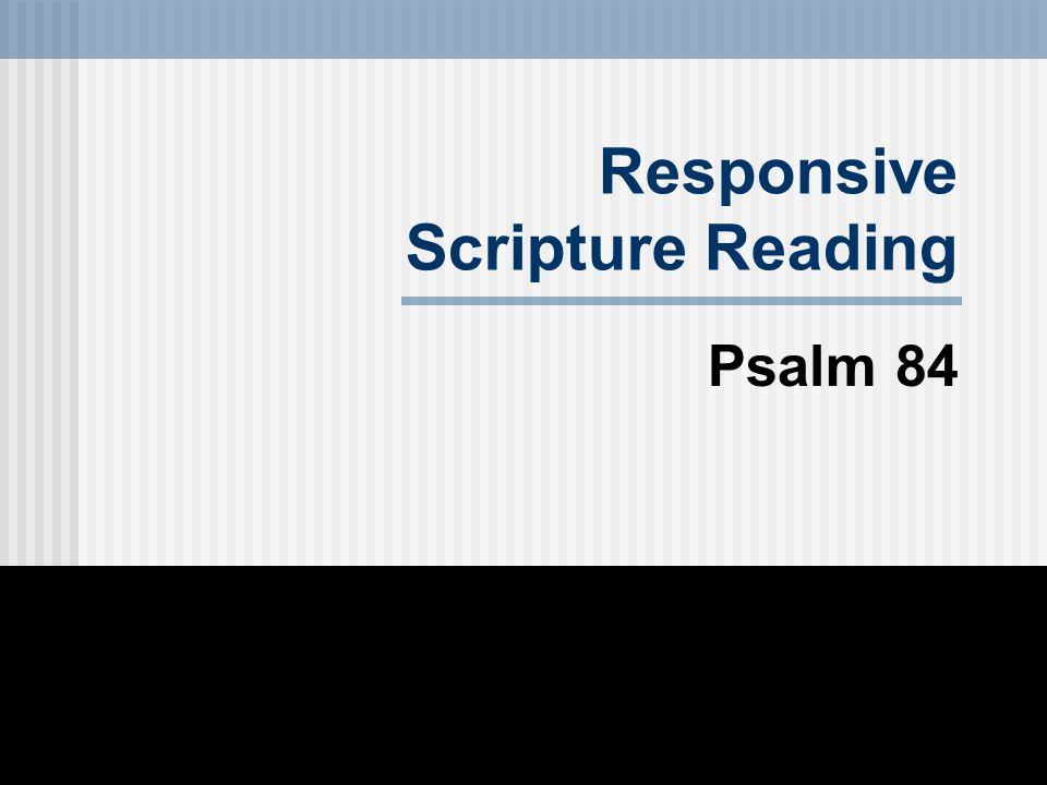 Responsive Scripture Reading Psalm 84