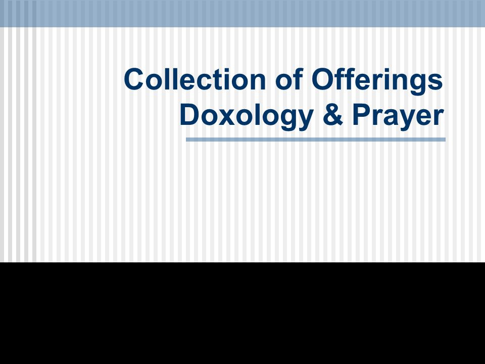 Collection of Offerings Doxology & Prayer