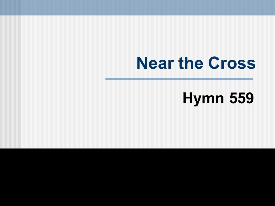 Near the Cross Hymn 559