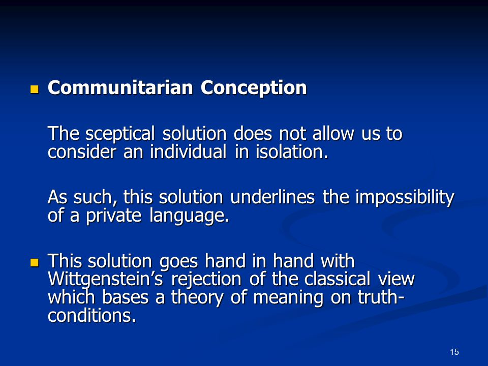 15 Communitarian Conception Communitarian Conception The sceptical solution does not allow us to consider an individual in isolation.