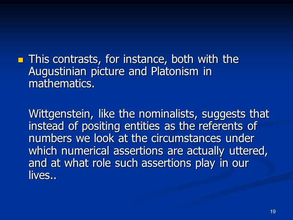 19 This contrasts, for instance, both with the Augustinian picture and Platonism in mathematics.