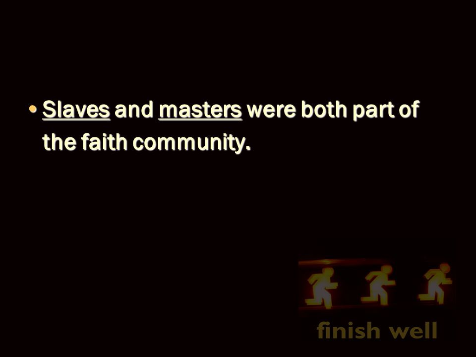 Slaves and masters were both part of the faith community.Slaves and masters were both part of the faith community.