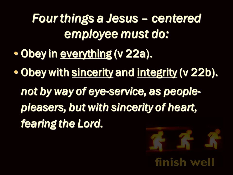 Four things a Jesus – centered employee must do: Obey in everything (v 22a).Obey in everything (v 22a).