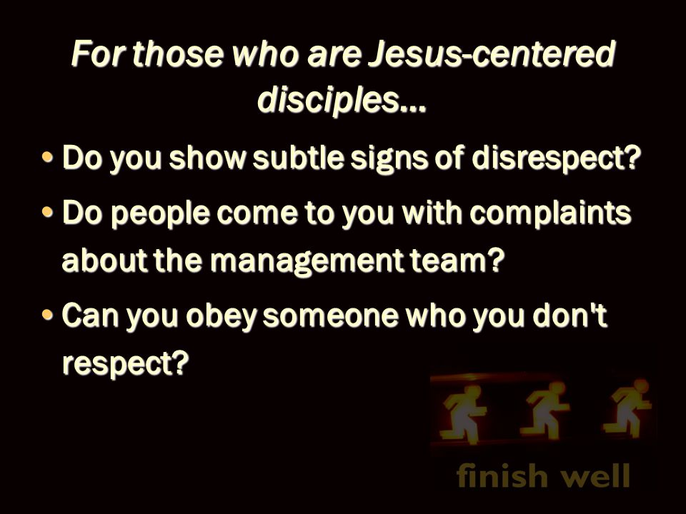 For those who are Jesus-centered disciples… Do you show subtle signs of disrespect?Do you show subtle signs of disrespect? Do people come to you with