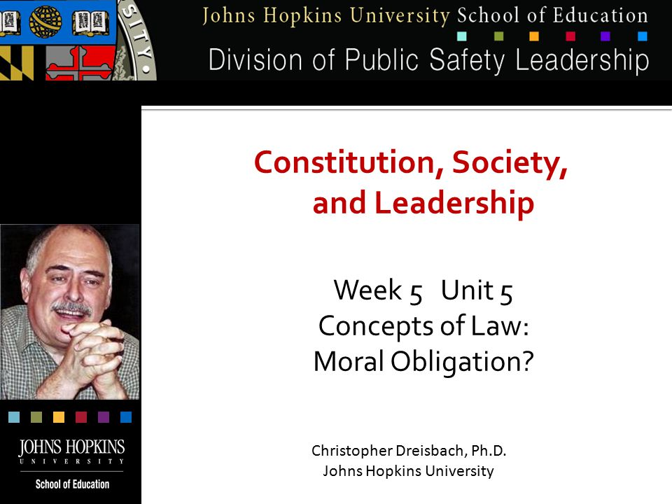 Constitution, Society, and Leadership Week 5 Unit 5 Concepts of Law: Moral Obligation.