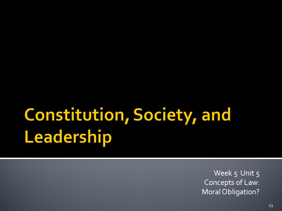 Week 5 Unit 5 Concepts of Law: Moral Obligation? 23