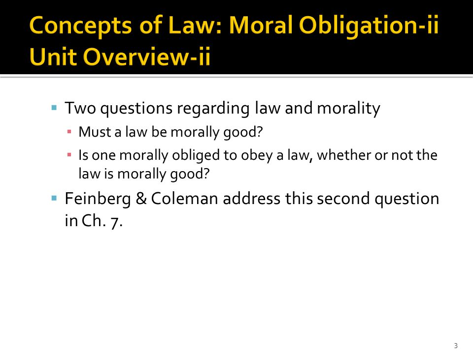  Two questions regarding law and morality ▪ Must a law be morally good.