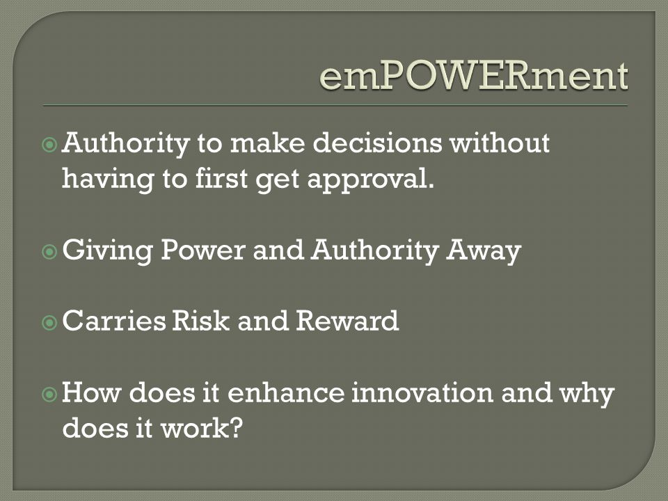  Authority to make decisions without having to first get approval.