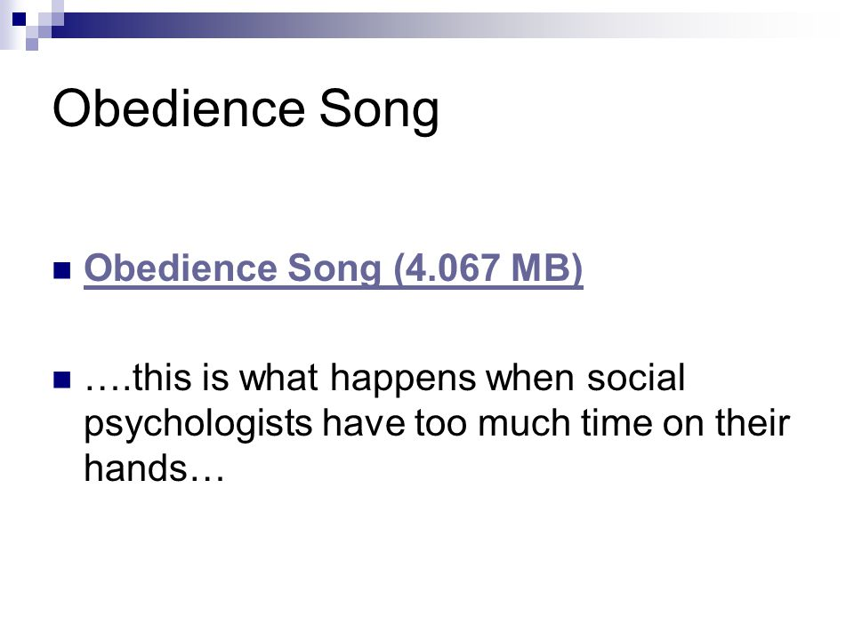Obedience Song Obedience Song (4.067 MB) ….this is what happens when social psychologists have too much time on their hands…