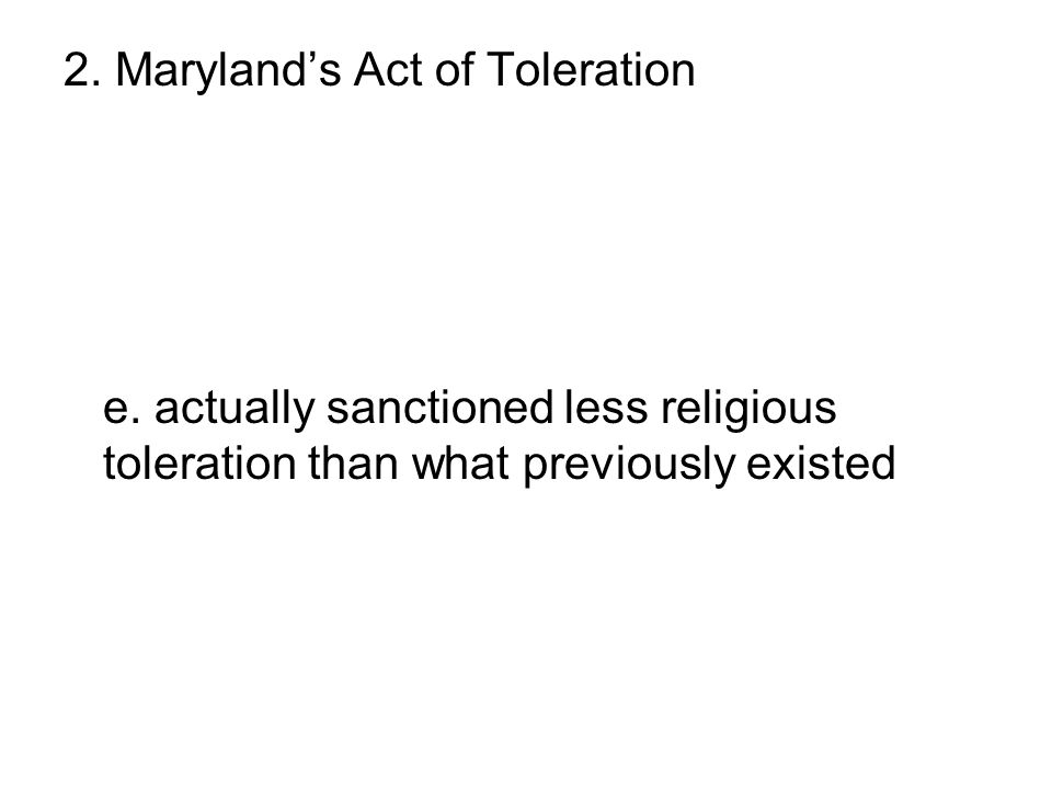 2. Maryland's Act of Toleration a. was issued by Lord Baltimore b. abolished the death penalty c. gave freedom only to Catholics d. protected Jews and