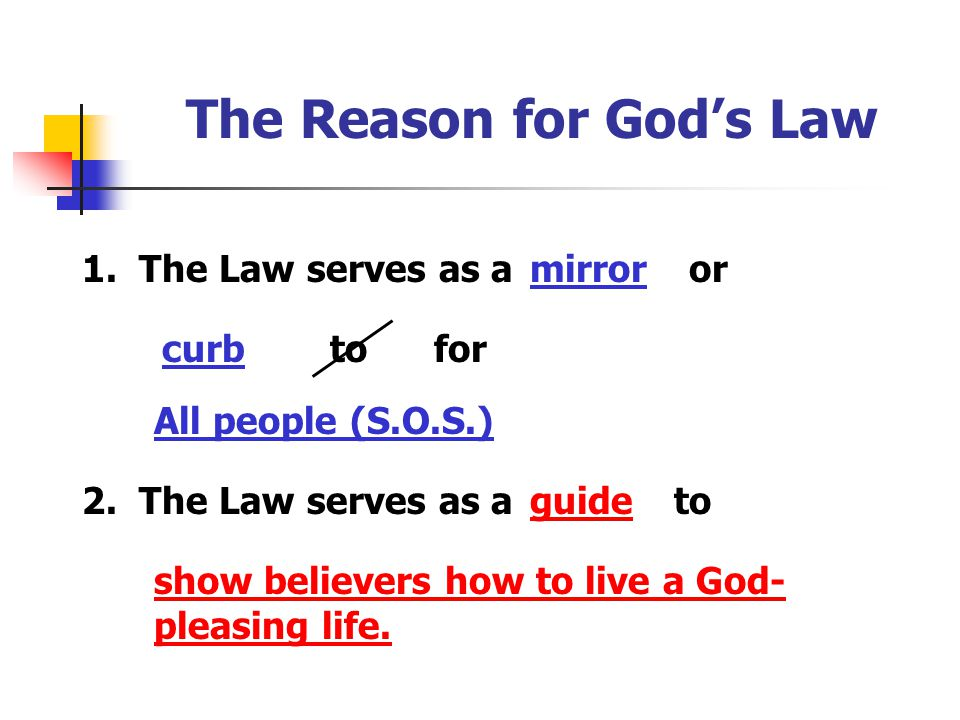 The Reason for God's Law 1. The Law serves as amirroror curbto All people (S.O.S.) for 2. The Law serves as aguideto show believers how to live a God-