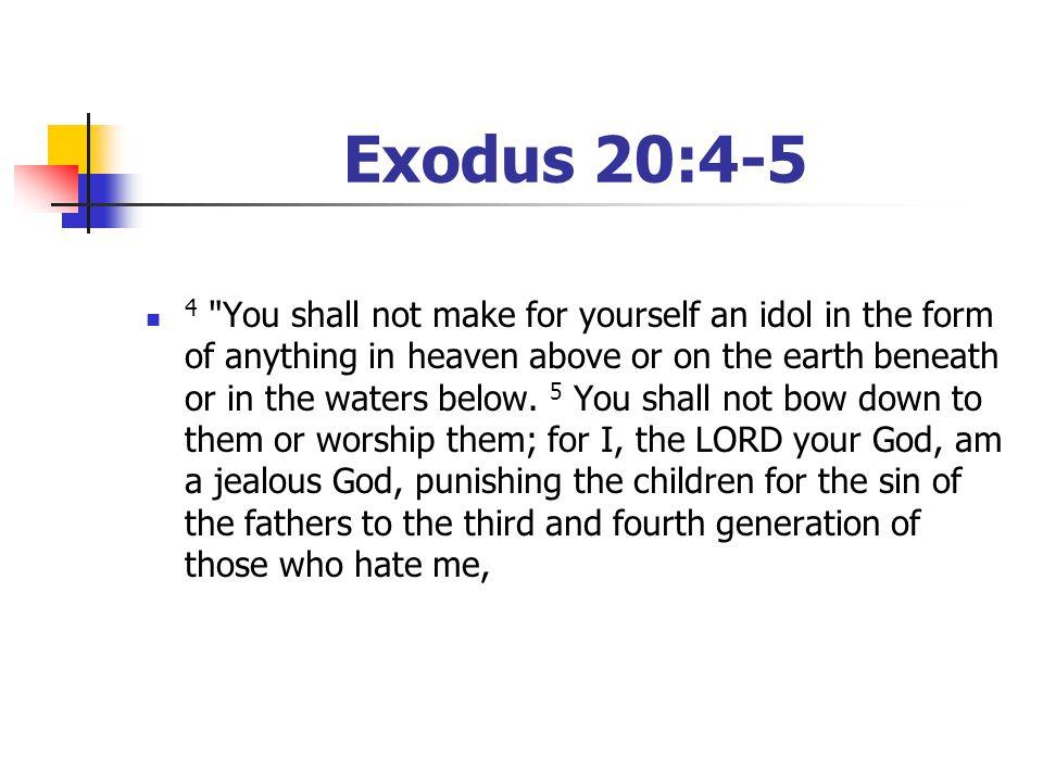 Exodus 20:4-5 4
