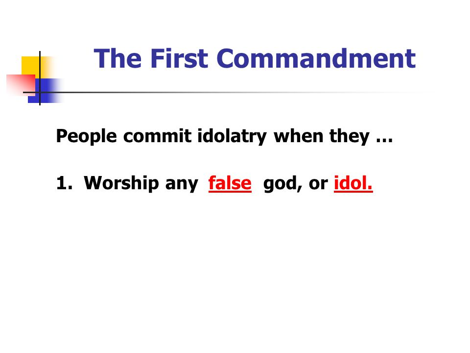 The First Commandment People commit idolatry when they … 1. Worship anyfalsegod, oridol.
